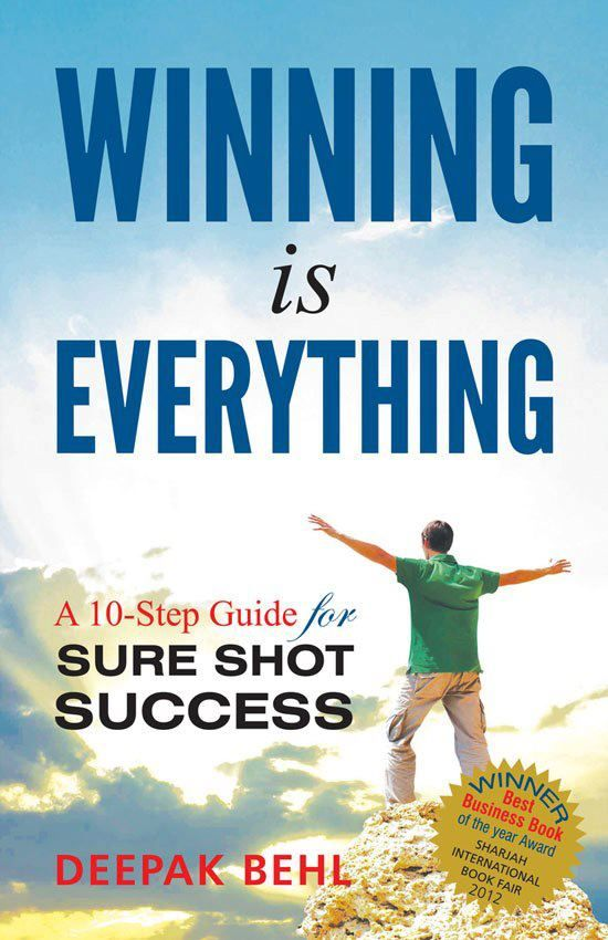 Winning is Everything by Deepak Behl has won the Best Business Book of the Year Award at Sharjah International Book Fair. This Book was launched by Dr. Kiran Bedi and is a must read self help book for all Professionals / Managers / Executives / Employees looking to succeed in life.