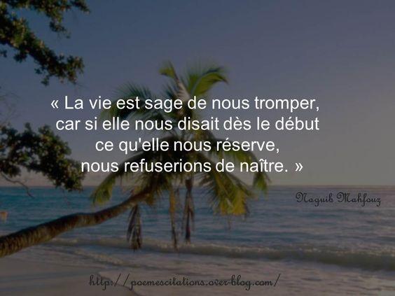 Naguib Mahfouz « La vie est sage de nous tromper, car si elle nous disait dès le début ce qu'elle nous réserve, nous refuserions de naître. » Naguib Mahfouz