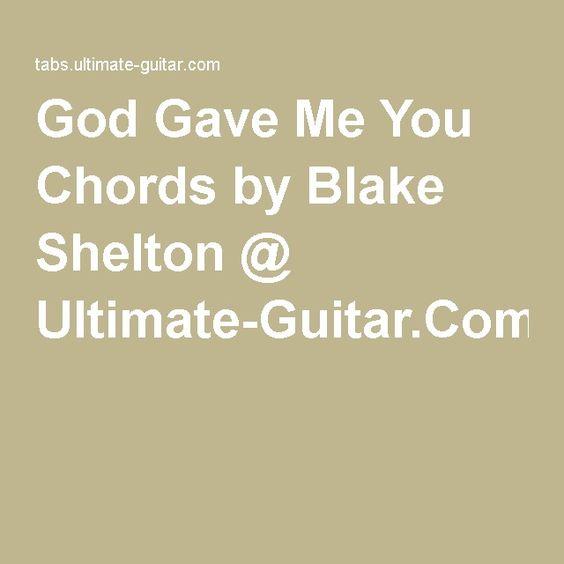 Guitar guitar chords of god gave me you : God Gave Me You Chords by Blake Shelton @ Ultimate-Guitar.Com ...