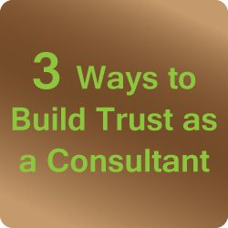3 Ways to Build Trust as a Consultant (Feb. 24, 2015)