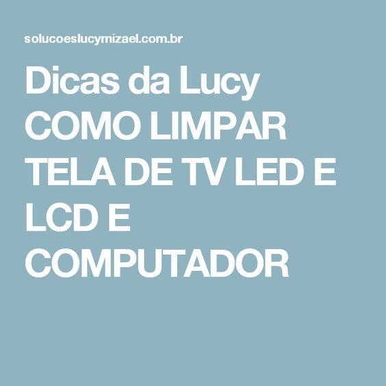 Dicas da Lucy COMO LIMPAR TELA DE TV LED E LCD E COMPUTADOR