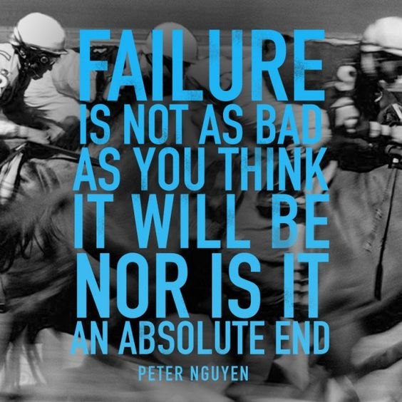 True, and failure is not the end.