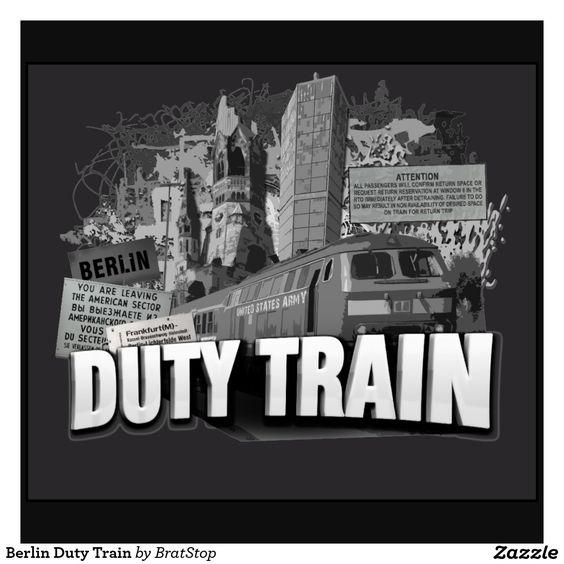 Berlin duty train t shirt shirts berlin and trains for Berlin to dresden train
