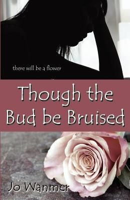 Though the Bud Be Bruised - Jo Wanmer