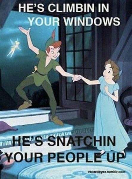 Peter Pan is gonna fiiiiiind you......BAHAHAHA