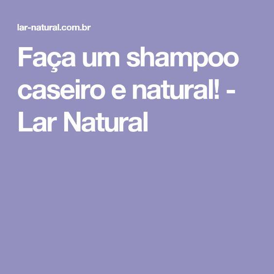 Faça um shampoo caseiro e natural! - Lar Natural