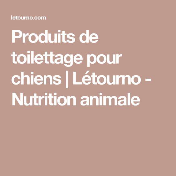 Produits de toilettage pour chiens   Létourno - Nutrition animale