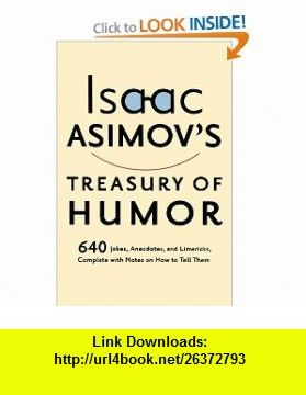 Isaac Asimovs Treasury of Humor (0046442572262) Isaac Asimov , ISBN-10: 0395572266  , ISBN-13: 978-0395572269 ,  , tutorials , pdf , ebook , torrent , downloads , rapidshare , filesonic , hotfile , megaupload , fileserve