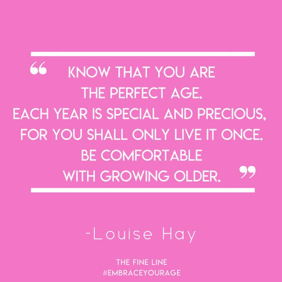 Embrace the age you are today. #AgingGracefully | Quotes about aging | Louise Hay quotes