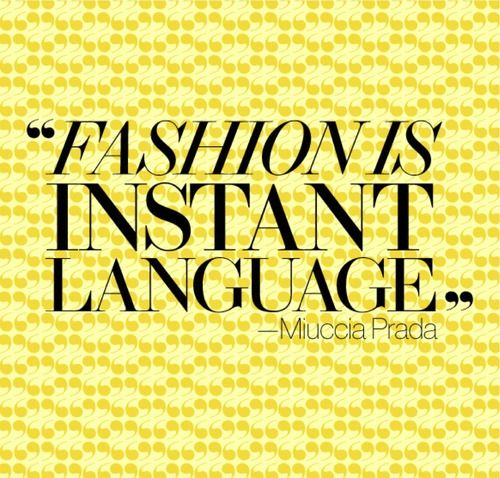 Words of inspiration from who else, but Muccia Prada.
