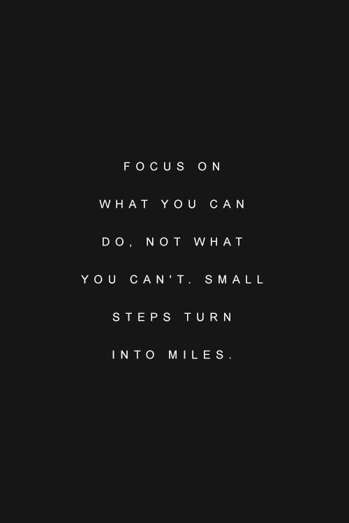 Focus on what you can do, not what you can't. Small steps turn into miles. Pennies can turn into pounds. Help us by giving a little.