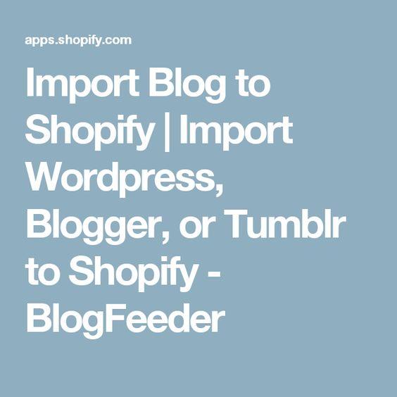 Import Blog to Shopify | Import Wordpress, Blogger, or Tumblr to Shopify - BlogFeeder