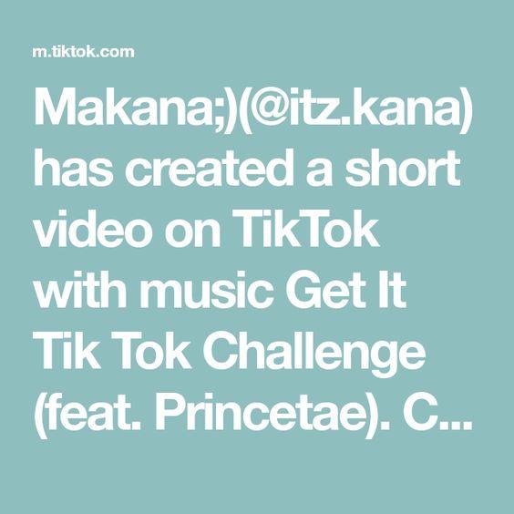 Makana Itz Kana Has Created A Short Video On Tiktok With Music Get It Tik Tok Challenge Feat Princetae Challenge Ac Words Challenge Accepted How To Get