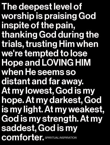 At my darkest, God is my light. At my weakest, God is my strength.:
