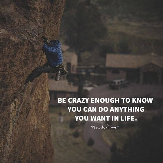 Be Crazy Enough To Know You Can Do Anything You Want In Life One Liner Quotes One Line Motivational Quotes Positive Quotes