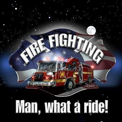 Fire Fighting. Man, what a ride!