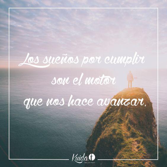 Los sueños por cumplir, son el motor que nos hace avanzar. www.kuida-t.es