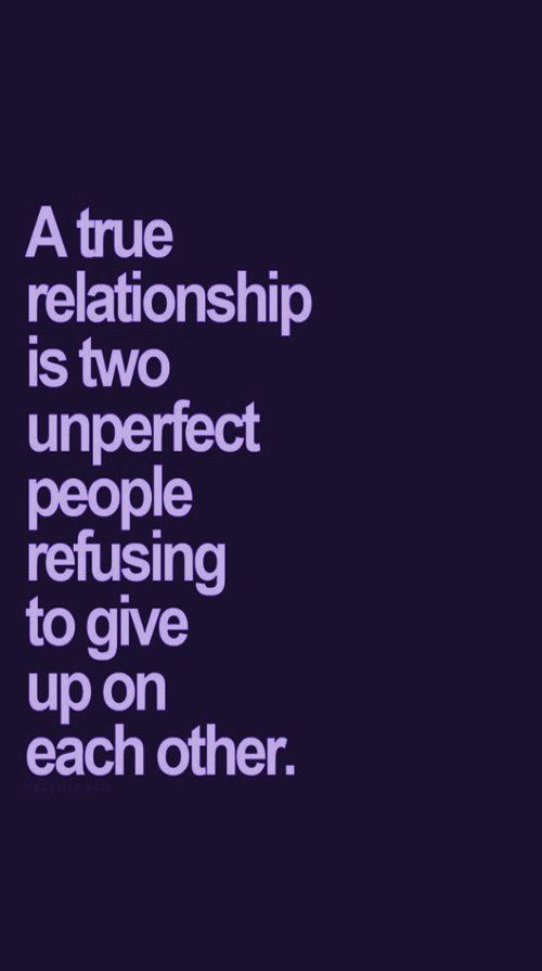 A True Relationship Is Two Unperfect People Refusing To Give Up