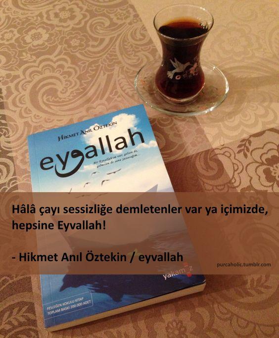 Hâlâ çayı sessizliğe demletenler var ya içimizde, hepsine Eyvallah!  - Hikmet Anıl Öztekin / eyvallah