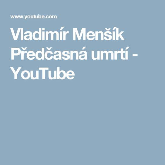 Vladimír Menšík Předčasná umrtí - YouTube