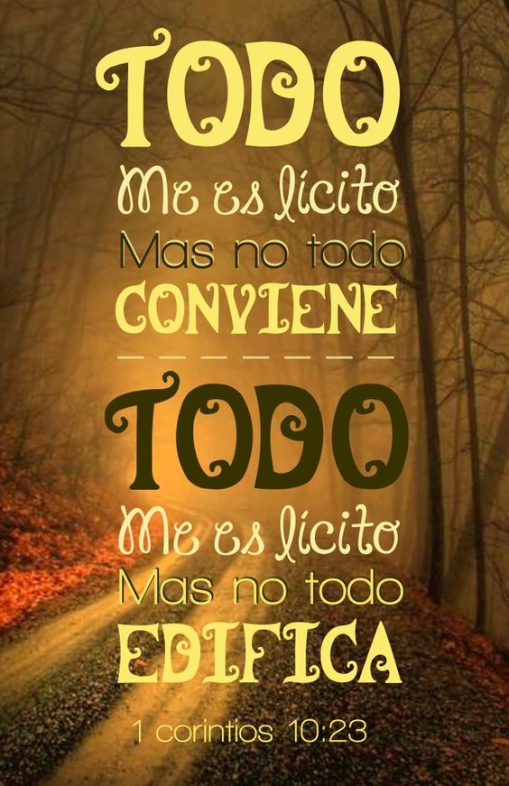 1 Corintios 10:23 - 24 Todo me es lícito, pero no todo conviene; todo me es…