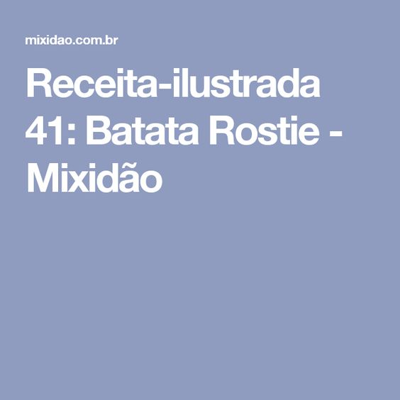 Receita-ilustrada 41: Batata Rostie - Mixidão