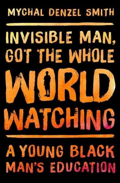 Invisible Man, Got the Whole World Watching: A Young Man's Education