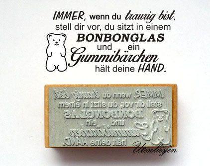 Immer, wenn du traurig bist, stell dir vor, du sitzt in einem Bonbonglas und eine Gummibärchen hält deine Hand.