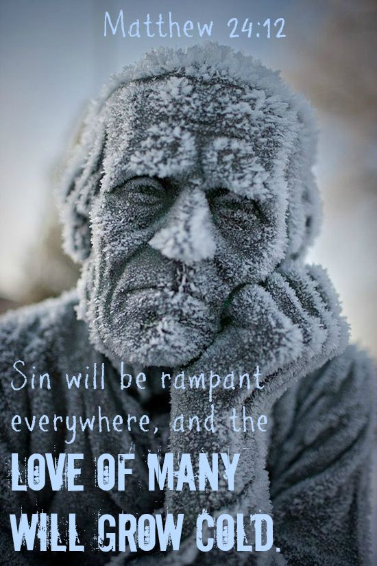 Matthew 24:12 Sin will be rampant everywhere, and the love of many will grow cold. The end of the age.....increasing lawlessness www.livinghisword.org: