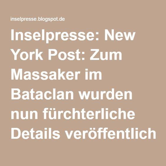 Inselpresse: New York Post: Zum Massaker im Bataclan wurden nun fürchterliche Details veröffentlicht