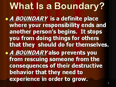 BOUNDARIES. learn them. love them. Especially good for family members. SET THEM.: