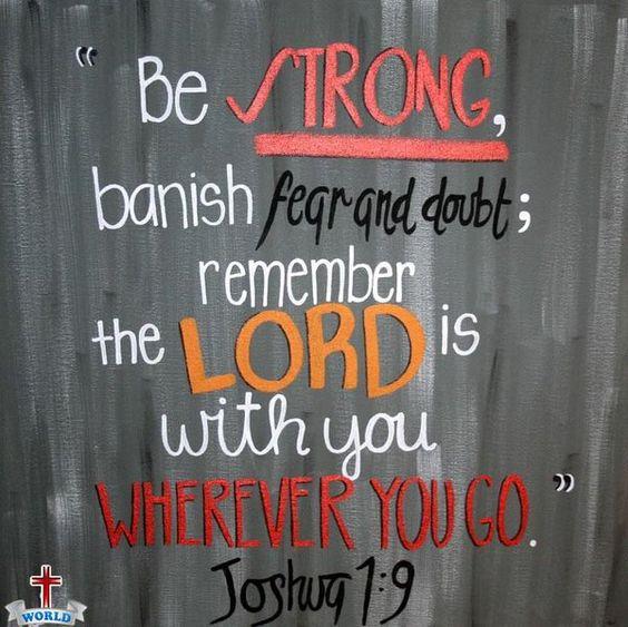 Joshua 1:9 Be Strong.....
