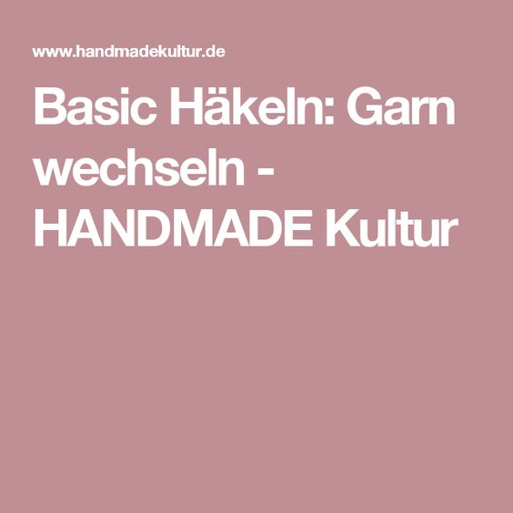 Basic Häkeln: Garn wechseln - HANDMADE Kultur