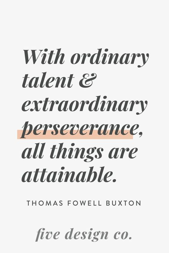 With ordinary talent & extraordinary perseverance, all things are attainable. -- Thomas Fowell Buxton // Web design, branding, blogging and marketing tips for entrepreneurs, small businesses, freelancers & bloggers at fivedesign.co #entrepreneur #quotes #motivation #business #career #blogger #success #perseverance
