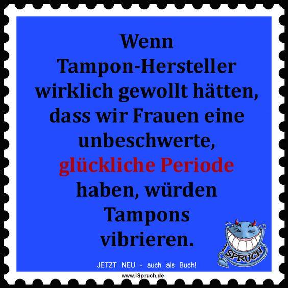 Wenn Tampon Hersteller wirklich gewollt hätten, dass wir Frauen eine unbeschwerte, glückliche Periode haben, würden Tampons vibrieren