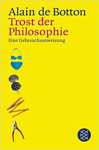 Trost der Philosophie: Eine Gebrauchsanweisung: Amazon.de: Alain de Botton…