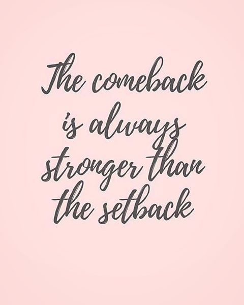 the comeback is always stronger than the setback: