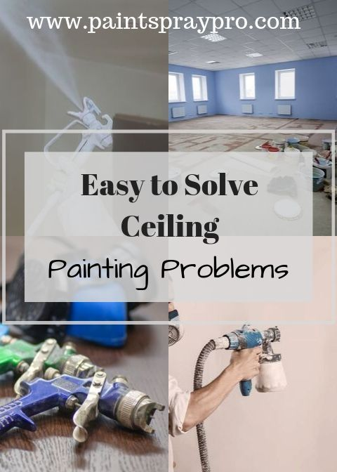 How To Paint A Textured Ceiling Painted Ceiling Best Paint Sprayer Painting Ceilings Tips
