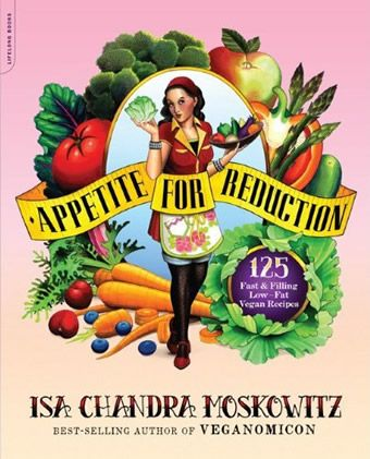 Appetite for Reduction by Isa Chandra Moskowitz Recommended by Catriona T'Delicious food, all low fat vegan so hardly any tweaking needed'