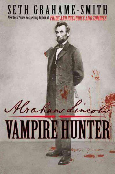 """Abraham Lincoln: Vampire Killer"" by Seth Grahame-Smith  Staff Picks: April 2012"