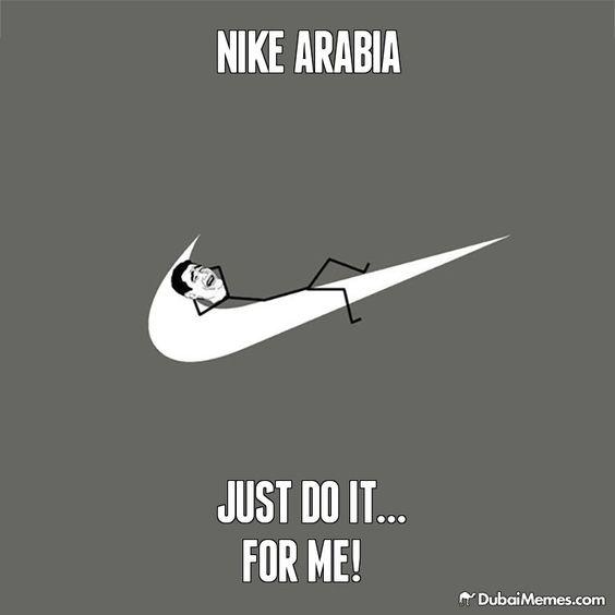 Nike Arabia Just Do It... for Me! Dubai meme by ...