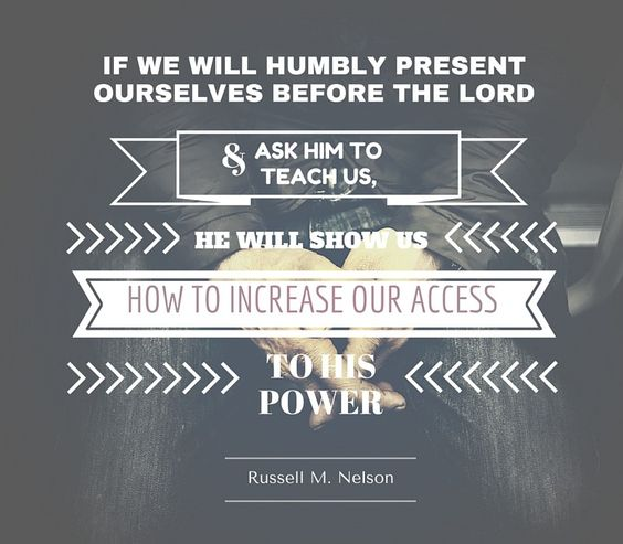 "President Nelson: ""If we will humbly present ourselves before the Lord and ask him to teach us, He will show us how to increase our access to His power."" #LDSconf #LDS #quotes:"