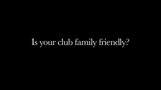 Is your club family friendly?