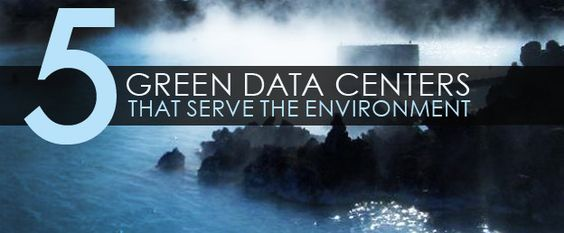 5 Green Data Centers that Serve the Environment