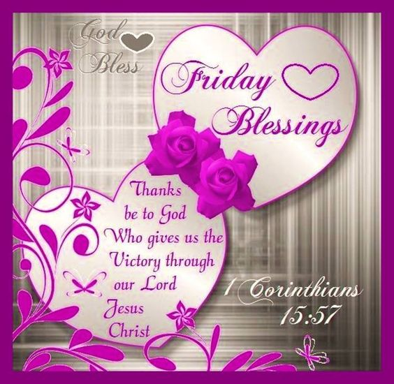 Friday Blessings, 1 Corinthians 15:57. God Bless.