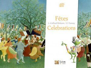 Fêtes/Celebrations   Texte de Laurence CAILLAUD-ROBOAM et illustrations de Guillaume TRANNOY.  Editions Léon Art&Stories, Octobre 2015.