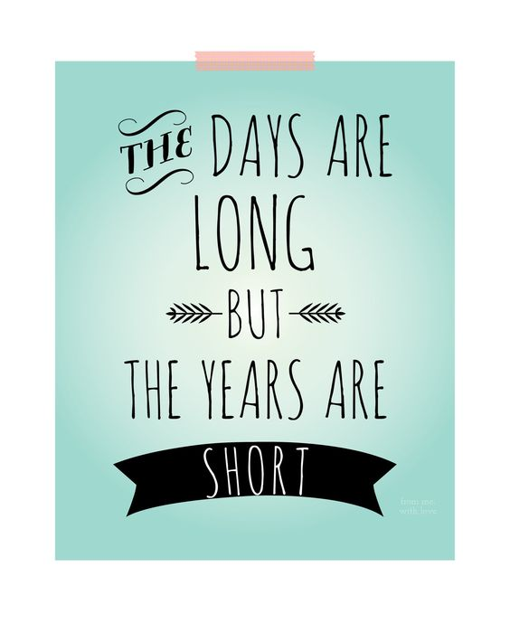 "Art Home Decor ""The days are long but the years are short ..."