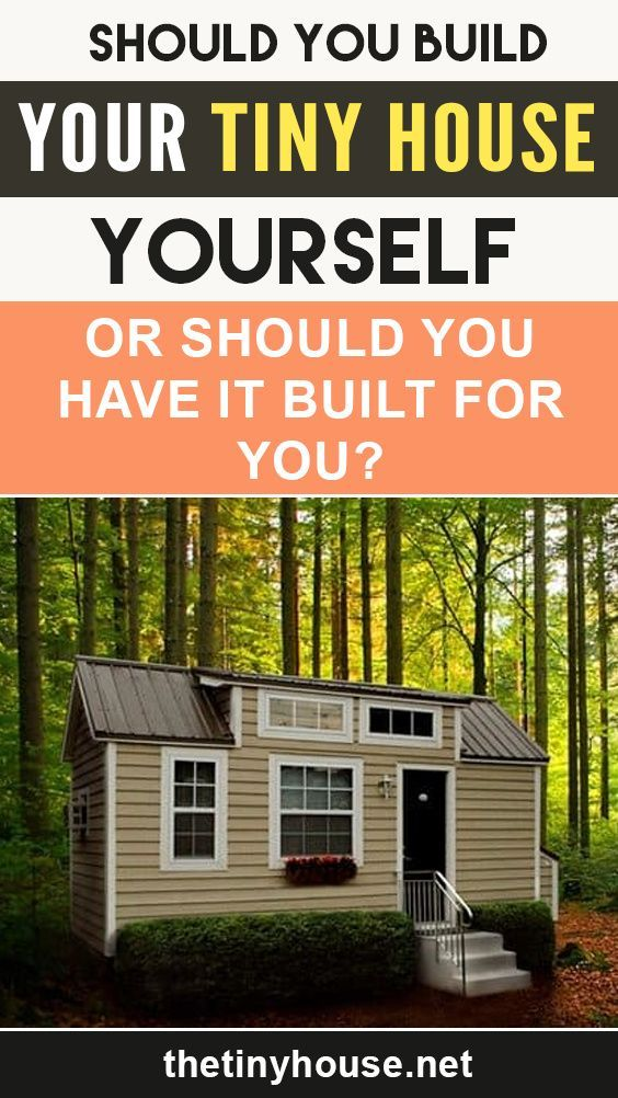 Should You Build Your Tiny House Yourself Or Should You Have It Built For You Tiny House Tiny House Plans Tiny House Design