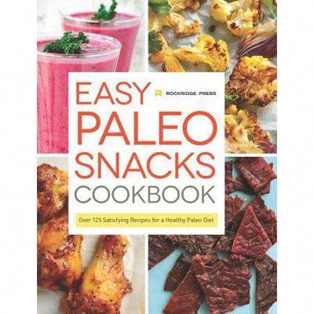 Easy Paleo Snacks Cookbook: Over 125 Satisfying Recipes for a Healthy Paleo Diet (Paperback) - Walmart.com