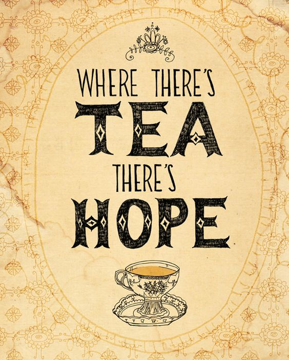 Where There's Tea, There's Hope. I feel this way -- especially on winter days. #kitchen #quotes - via Paula Mills